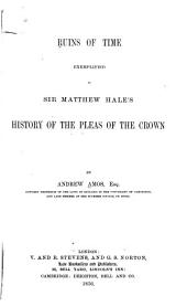 Ruins of Time: Exemplified in Sir Matthew Hale's History of the Pleas of the Crown