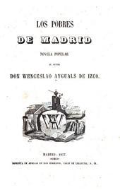 Los pobres de Madrid: Novela popular