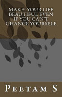 Download Make  Your Life Beautiful Even If You Can t Change Yourself Book