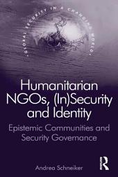 Humanitarian NGOs, (In)Security and Identity: Epistemic Communities and Security Governance
