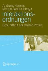 Interaktionsordnungen: Gesundheit als soziale Praxis