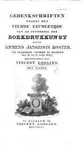 Gedenkschriften wegens het vierde eeuwgetijde van de uitvinding der Boekdrukkunst door L. J. Koster, van Stadswege gevierd te Haarlem den 10 en 11 Julij 1823 ... Met Platen
