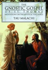 The Gnostic Gospel of St. Thomas: Meditations on the Mystical Teachings