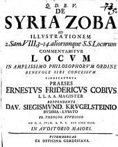 De Syria Zoba: ad illustrationem 2. Sam. VIII, 3 - 14. aliorumque s. s. locorum