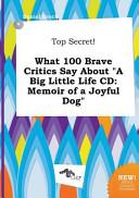 Top Secret! What 100 Brave Critics Say about a Big Little Life Cd