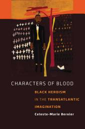 Characters of Blood: Black Heroism in the Transatlantic Imagination