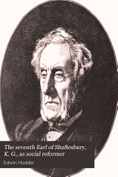 The Seventh Earl of Shaftesbury, K. G., as Social Reformer