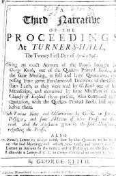 A Third Narrative of the Proceedings at Turners-Hall, the twenty first day of April 1698. Giving an ... Account of the proofs brought by G. K. out of the Quakers [W. Penn, G. Whitehead, etc.] Printed Books, ... in full ... quotations, opposing four great Fundamental Doctrines of the Christian Faith, as they were read by G. K. out of his manuscript, and examined by some ministers of the Church of England there present. ... With various notes ... by G. K. ..., and some additions of other Proofs, ... and the attestation given by the said Ministers, respecting the proofs. Also W. Penn's Letter to G. K. ... Likewise a letter of G. K. to G. Whitehead in answer to his