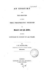 An enquiry into the grounds on which the prophetic period of Daniel and st. John has been supposed to consist of 1260 years