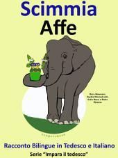 Imparare il Tedesco: Tedesco per Bambini. Scimmia - Affe: Racconto Bilingue in Italiano e Tedesco