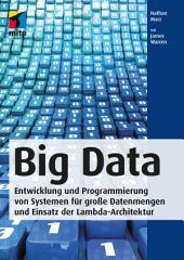 Big Data: Entwicklung und Programmierung von Systemen für große Datenmengen und Einsatz der Lambda-Architektur