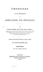 Chemistry in its applications to agriculture and physiology: By Justus Liebig. Edited from the manuscript of the author by Lyon Playfair