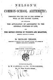 Nelson's Common-school Arithmetic: Designed for the Use of the Lowest as Well as the Highest Classes: And Containing the Application of Arithmetic to the General Purposes of Life, and the Metric System of Weights and Measures, Recently Adopted by Congress