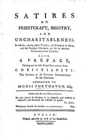 Satires on Priestcraft, Bigotry and Uncharitableness. In which the Church of God and the Visible Church are set in comparative lights. Also a Preface, pointing out the first grand defection from Christianity, the source of all future corruptions of the Church. Addressed to Monsi Portdaven, Esq