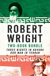 Robert Wright Two-Book Bundle: Three Nights in Havana and Our Man in Tehran