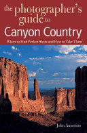 The Photographer's Guide to Canyon Country
