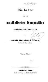 Die Lehre von der musikalischen Composition: praktisch-theoretisch zum Selbstunterricht oder als Leitfaden bei Privatunterweisungen und öffentlichen Vorträgen