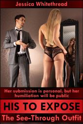 His to Expose: The See-Through Outfit (Exhibition, Humiliation, and Submission)