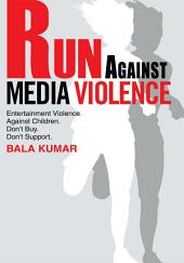 RUN AGAINST MEDIA VIOLENCE: Entertainment Violence Against Children. Don't Buy. Don't Support.