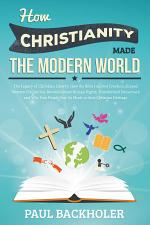 How Christianity Made the Modern World, How The Bible Inspired Liberty