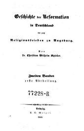 Geschichte der Reformation in Deutschland bis zum Religionsfrieden zu Augsburg: Bände 1-2