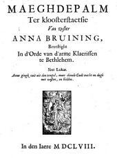 Maeghdepalm ter kloosterstaetsie van zuster Anna Bruining, bevestight in d'orde van d'arme Klaerissen te Bethlehem: Volume 1
