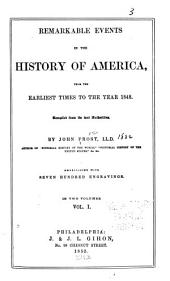 Remarkable Events in the History of America: From the Earliest Times to the Year 1848, Volume 1