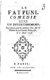 Le fat puni, comedie avec un divertissement. Representee pour la premiere fois sur le Theatre de la Comedie Francoise, le 7 avril 1738