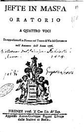 Jefte in Masfa oratorio a quattro voci da rappresentarsi in Firenze nel Teatro di Via del Cocomero nell'autunno dell'anno 1776