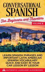 Conversational Spanish For Beginners And Travelers Volume II