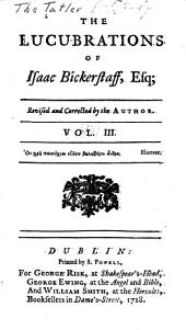 The Lucubrations of Isaac Bickerstaff, Esq: Volume 3