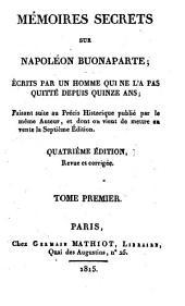 Mémoires secrets sur Napoléon Buonaparte; écrits par un homme qui ne l'a pas quitté depuis quinze ans; faisant suite au Precis Historique, publié par le même Auteur ..