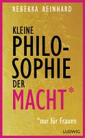 Kleine Philosophie der Macht  nur f  r Frauen  PDF