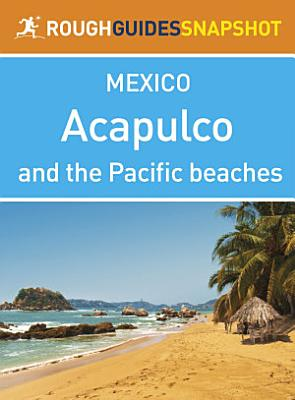 Acapulco and the Pacific beaches Rough Guides Snapshot Mexico