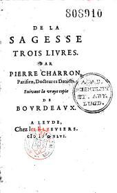 De la Sagesse, trois livres, par Pierre Charron
