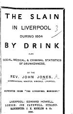 The Slain in Liverpool During 1864, by Drink ... Reprinted from the Liverpool Mercury