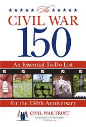 Civil War 150: An Essential To-Do List for the 150th Anniversary