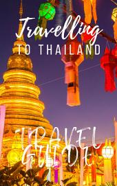 Thailand Travel Guide 2017: Must-see attractions, wonderful hotels, excellent restaurants, valuable tips and so much more!