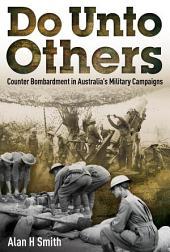 Do Unto Others: Counter Bombardment in Australia's Military Campaigns