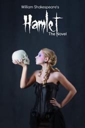 Hamlet: The Novel: Shakespeare's Classic Play Retold As a Novel