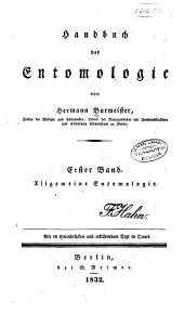 Handbuch der entomologie: bd. Allgemeine entomologie. 1832