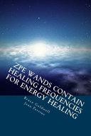 ZPE Wands Contain Healing Frequencies for Energy Healing