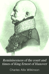 Reminiscences of the Court and Times of King Ernest of Hanover: Volume 1