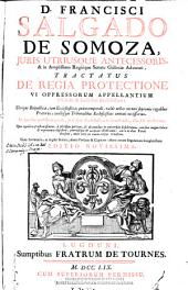 D. Francisci Salgado de Somoza ... Tractatus de regia protectione vi opressorum appellantium à causis & judicibus ecclesiasticis ...: cum summariis ac duplici indice ...