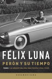 Perón y su tiempo: La Argentina era una fiesta (1946-1949)