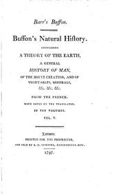 Buffon's Natural History: Containing a Theory of the Earth, a General History of Man, of the Brute Creation, and of Vegetables, Minerals, &c.&c. ... : in Ten Volumes, Volume 5