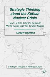 Strategic Thinking about the Korean Nuclear Crisis: Four Parties Caught between North Korea and the United States, Edition 2