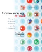 Communicating at Work: Principles and Practices for Business and the Professions: 11th Edition