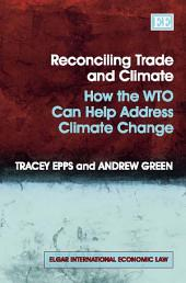 Reconciling Trade and Climate: How the WTO Can Help Address Climate Change