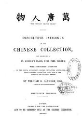 Descriptive Catalogue of the Chinese Collection, Now Exhibiting at St. George's Place, Hyde Park Corner: With Condensed Accounts of the Genius, Government, History, Literature, Agriculture, Arts, Trade Manners, Customs, and Social Life of the People of the Celestial Empire